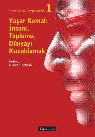 Yaşar Kemal:  İnsanı, Toplumu, Dünyayı Kucaklamak için detaylar